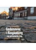 Gadenavne i Ringkøbing og personerne bag